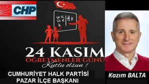 CHP İlçe Pazar Başkanı Kazım Balta'dan Öğretmenler Günü mesajı